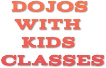 DOJOS      WITH        KIDS  CLASSES